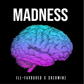 Madness (feat. Skerwinz)