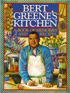 Bert Greene's Kitchen: A Book of Memories and Recipes