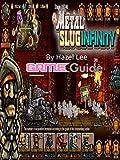 Metal Slug Infinity Game Guide : Metal Slug Infinity Guide Book (English Edition)