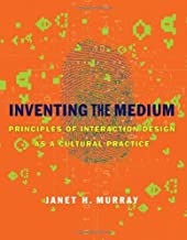 Inventing the Medium: Principles of Interaction Design as a Cultural Practice (The MIT Press)