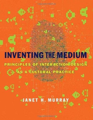 Inventing the Medium: Principles of Interaction Design as...
