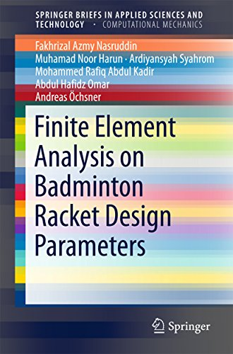 Finite Element Analysis on Badminton Racket Design Parameters (SpringerBriefs in Applied Sciences and Technology) (English Edition)