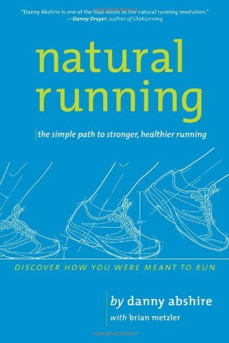 Natural Running: The Simple Path to Stronger, Healthier Running (English Edition)