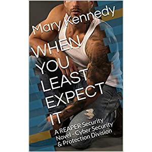 WHEN YOU LEAST EXPECT IT: A REAPER Security Novel - Cyber Security & Protection Division