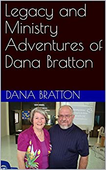 Legacy and Ministry Adventures of Dana Bratton by [Dana Bratton]