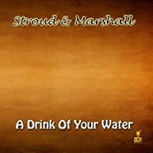 A Drink Of Your Water by Stroud & Marshall