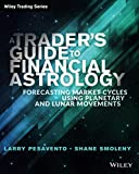 A Trader's Guide to Financial Astrology: Forecasting Market Cycles Using Planetary and Lunar Movements (Wiley Trading Series) - Larry Pasavento