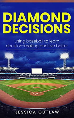 Diamond Decisions: Using baseball to learn decision-making and live better (English Edition)