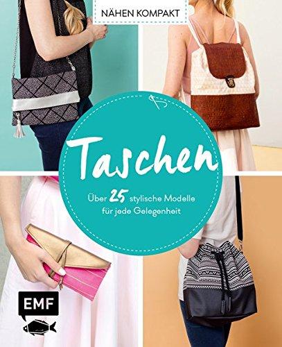 Nähen kompakt – Taschen: Über 25 stylische Modelle für jede Gelegenheit