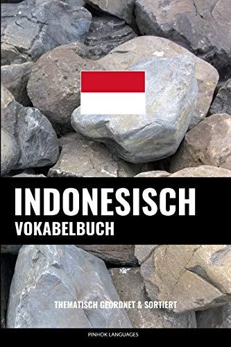 Indonesisch Vokabelbuch: Thematisch Gruppiert & Sortiert