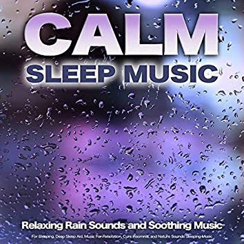 Calm Sleep Music: Relaxing Rain Sounds and Soothing Music For Sleeping, Deep Sleep Aid, Music For Relaxation, Cure Insomnia, and Nature Sounds Sleeping Music