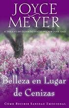 Belleza en Lugar de Cenizas: Cómo Recibir Sanidad Emocional (Spanish Edition)