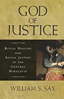 God of Justice: Ritual Healing and Social Justice in the Central Himalayas by William S Sax(2009-01-02)