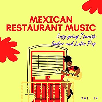 Mexican Restaurant Music - Easy Going Spanish Guitar And Latin Pop, Vol. 14