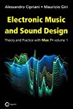 Electronic Music and Sound Design - Theory and Practice with Max 7 - Volume 1 (Third Edition): Theory and Practice with Max 7 Vol1 - Alessandro Cipriani