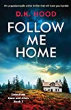 Follow Me Home: An unputdownable crime thriller that will have you hooked (Detectives Kane and Alton) (Volume 3)