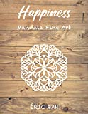 Happiness – Mandala Fine Art: Adult Mindfulness Coloring Book with Inspiring Quotes for Relaxation, Meditation and Stress Relief, to Soothe the Soul – Keep Calm and Express Your Creativity