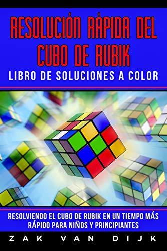 Resolución Rápida del Cubo de Rubik Libro de Soluciones a Color: Resolviendo el Cubo de Rubik en un Tiempo Más Rápido para Niños y Principiantes (Español/Spanish Book)