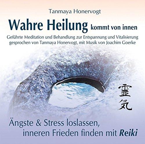 Wahre Heilung kommt von innen - Geführte Meditationen und Behandlungen zur Entspannung und Vitalisierung: Ängste und Stress loslassen, inneren Frieden finden mit Reiki