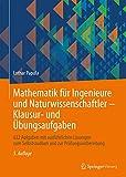 Mathematik für Ingenieure und Naturwissenschaftler - Klausur- und Übungsaufgaben: 632 Aufgaben mit ausführlichen Lösungen zum Selbststudium und zur Prüfungsvorbereitung - Lothar Papula