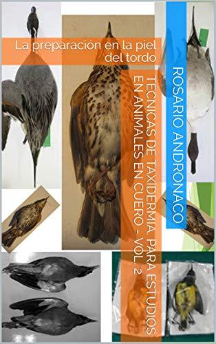 Técnicas de taxidermia. Para estudios en animales En cuero - Vol. 2:...