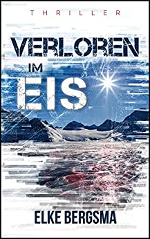 Verloren im Eis: Thriller (German Edition) by [Elke Bergsma]