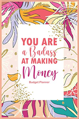 You Are A Badass At Making Money Budget Planner : Financial and budget money Organizer Notebook to organize your budget monthly Master the Mindset of ... 120 pages for monthly and weekly planner