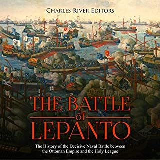 The Battle of Lepanto: The History of the Decisive Naval Battle Between the Ottoman Empire and the Holy League audiobook cover art