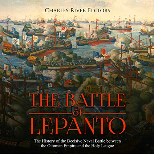 The Battle of Lepanto: The History of the Decisive Naval Battle Between the Ottoman Empire and the Holy League Titelbild
