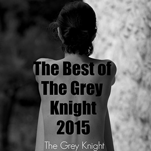The Best of The Grey Knight 2015                   By:                                                                                                                                 The Grey Knight                               Narrated by:                                                                                                                                 The Grey Knight                      Length: 4 hrs and 58 mins     29 ratings     Overall 4.5