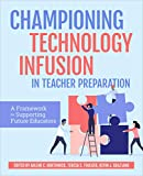 Championing Technology Infusion in Teacher Preparation: A Framework for Supporting Future Educators (English Edition)
