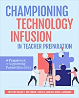 Championing Technology Infusion in Teacher Preparation: A Framework for Supporting Future Educators