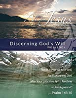 Discerning God's Will: Curriculum Workbook for On-Line Course