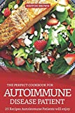 The Perfect Cookbook for Autoimmune Disease Patient: 25 Recipes Autoimmune Patients will enjoy