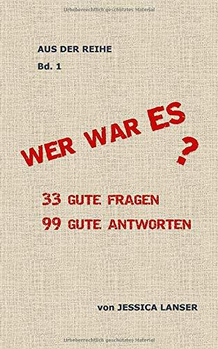 WER WAR ES?: 33 gute Fragen, 99 gute Antworten