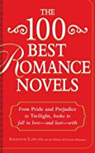 The 100 Best Romance Novels: From Pride and Prejudice to Twilight, Books to Fall in Love - and Lust - With