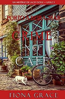 Crime no Café (Um Mistério de Lacey Doyle — Livro 3) por [Fiona Grace]
