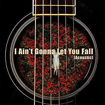 I Ain't Gonna Let You Fall (Acoustic)