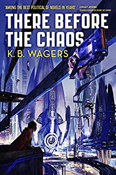 There Before the Chaos: The Farian War, Book 1 (The Farian War Trilogy) by [K. B. Wagers]