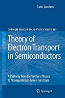 Theory of Electron Transport in Semiconductors: A Pathway from Elementary Physics to Nonequilibrium Green Functions (Springer Series in Solid-State Sciences (165))