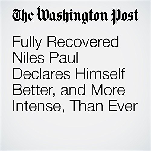 Fully Recovered Niles Paul Declares Himself Better, and More Intense, Than Ever cover art