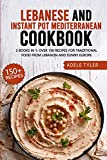 Lebanese And Instant Pot Mediterranean Cookbook: 2 Books In 1: Over 150 Recipes For Traditional Food From Lebanon And Sunny Europe