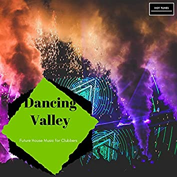 Dancing Valley - Future House Music For Clubbers