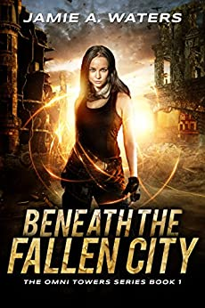 Beneath the Fallen City (The Omni Towers Series Book 1) by [Jamie A. Waters]