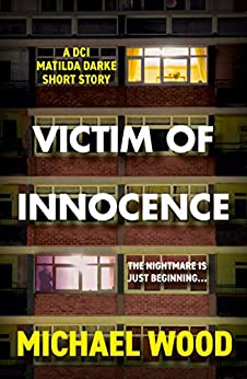 Victim of Innocence: A DCI Matilda Darke short story by [Michael Wood]