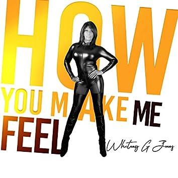 HOW YOU MAKE ME FEEL