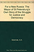 For a New Russia: The Mayor of St. Petersburg's Own Story of the Struggle for Justice and Democracy
