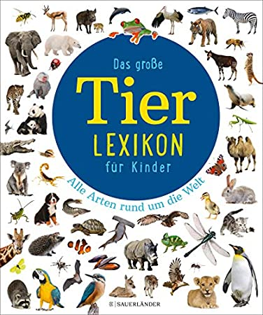 Das große Tierlexikon für Kinder: Alle Arten rund um die Welt