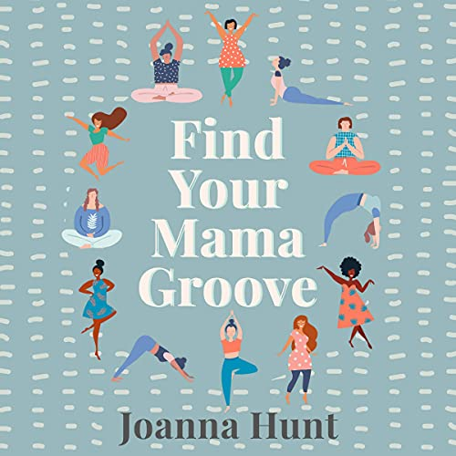 Listen Find Your Mama Groove: 5 Steps to a Balanced, Happy, Connected Life and Family audio book