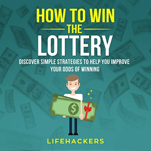 How to Win the Lottery: Discover Simple Strategies to Help You Improve Your Odds of Winning audiobook cover art